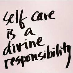 #selfcare is a #divine #responsibility #care #takecare #quote #anonim