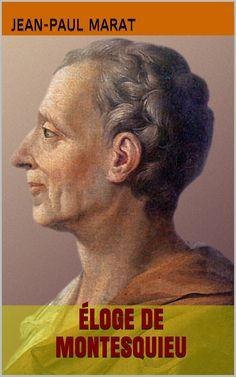 Éloge de Montesquieu, écrit par le médecin, physicien, journaliste et homme politique français Jean-Paul Marat (1743 – 1793).