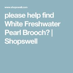 please help find White Freshwater Pearl Brooch? | Shopswell