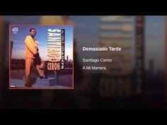 """""""Demasiado Tarde""""  - SANTIAGO CERON"""