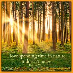 I love spending time in nature.  It doesn't judge.