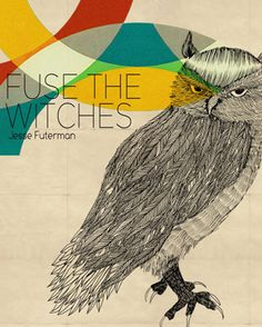 Jesse Futerman - Fuse The Witches EP Second EP from Jesse Futerman on Jus Like Music Records. Fuse The Witches . Editorial Design, Cover Art, Album Covers, Illustration, Alice, Owl, Graphic Design, Bird, Witches