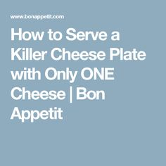How to Serve a Killer Cheese Plate with Only ONE Cheese | Bon Appetit