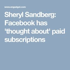 Sheryl Sandberg: Facebook has 'thought about' paid subscriptions Thoughts, Facebook, Ideas