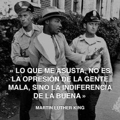 « Lo que me asusta, no es la opresión de la gente mala, sino la indiferencia de la buena » Martin Luther King #indiferencia #buenos #martinlutherking http://www.pandabuzz.com/es/cita-del-dia/martin-luther-king-indiferencia-buenos