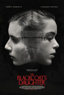 The Blackcoat's Daughter (2015)(w) Horror Thriller. Two terrified girls must battle a mysterious evil force when they get left behind at their boarding school over winter break in this chilling and suspenseful horror film.