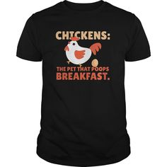 Chickens  The Pet That Poops Breakfast Chicken Funny T-Shirts