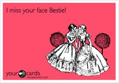 I miss your face Bestie! | Friendship Ecard | someecards.com
