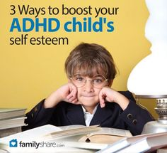 3 ways to boost your ADHD child's self-esteem