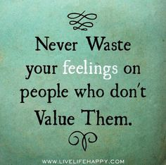 Don't waste feelings on people who don't care