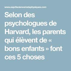 Selon des psychologues de Harvard, les parents qui élèvent de « bons enfants » font ces 5 choses