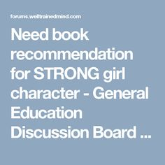Need book recommendation for STRONG girl character - General Education Discussion Board - The Well-Trained Mind Community