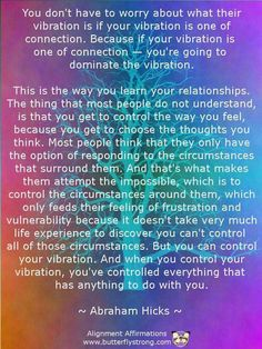Abraham Hicks - If your vibration is one of connection - you're going to dominate the vibration. You get to control the way you feel, because you get to choose the thoughts you think. Quotes Thoughts, Life Quotes Love, Positive Affirmations, Positive Quotes, Positive Vibes, Affirmations Success, Spiritual Awakening, Spiritual Quotes, Mantra