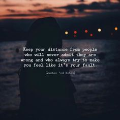 Keep your distance from people who will never admit they are wrong and who always try to make you feel like its your fault. via (http://ift.tt/2DMdfB6)