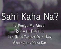 True quotes - Sahi kaha na « Sir Sufyan Quotes About Attitude, Mixed Feelings Quotes, Good Thoughts Quotes, Good Life Quotes, Feeling Hurt Quotes, Love Hurts Quotes, My Diary Quotes, Bff Quotes, Hindi Quotes