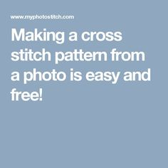 Making a cross stitch pattern from a photo is easy and free!