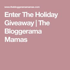 Enter The Holiday Giveaway | The Bloggerama Mamas Over 20 items to WIN!  HURRY!