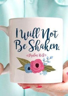 """I Will Not Be Shaken"" Psalm 16:8 Coffee Mug - 11oz Premium Coffee Mug - Double Sided - Dishwasher safe - Made in the USA Please Note: Mugs ship separately and are made to order. Please allow 3-7 days"