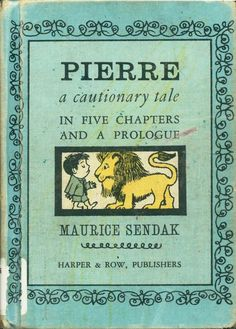 """""""There once was a boy named Pierre who only would say 'I don't care!' Read his story, my friend, for you'll find at the end that a suitable moral lies there."""""""