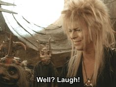 "(GIF) *Awkward Silence* ""Well? Laugh!"" *Roaring Laughter* #labyrinth"
