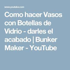 Como hacer Vasos con Botellas de Vidrio - darles el acabado | Bunker Maker - YouTube