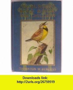 The Burgess Bird Book for Children Thornton W. Burgess ,   ,  , ASIN: B000GTCH3I , tutorials , pdf , ebook , torrent , downloads , rapidshare , filesonic , hotfile , megaupload , fileserve
