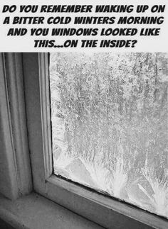 Do you remember waking up on a bitter cold winters morning and your window looked like this.on the inside?/ It took me Years to warm up!