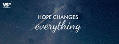 Hope changes everything.