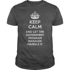 Keep Calm And Let The Government Program Manager Handle It T Shirt, Hoodie Program Manager