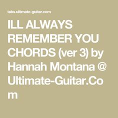 ILL ALWAYS REMEMBER YOU CHORDS (ver 3) by Hannah Montana @ Ultimate-Guitar.Com