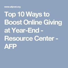 Top 10 Ways to Boost Online Giving at Year-End - Resource Center - AFP