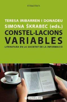 Constel·lacions variables : literatura en la societat de la informació / Teresa Iribarren i Donadeu (ed.), Simona Škrabec (ed.) ; Joan Casas Fuster ... [et al.] - 1ª ed. en llengua catalana - Barcelona : Editorial UOC, 2012