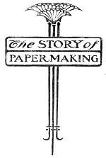 The Story of Paper: An account of paper-making from its earliest known record down to the present time by J.W. Butler Paper Company 1901 (complete text)