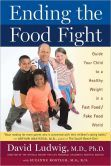 Ending the Food Fight: Guide Your Child to a Healthy Weight in a Fast Food/ Fake Food World