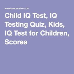 Providing educational and IQ testing software products for kids and students. We offer Kids IQ test software as well as online IQ test for children. Take our IQ test for children today and find out your child' IQ test score! Iq Quizzes, Quizzes For Kids, 1st Grade Homework, Adhd Test, Test For Kids, Homeschool Curriculum, Scores, Kids Learning, Cool Kids