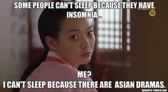 Some people can't sleep because of insomnia... Me?  I can't sleep because there are Asian Dramas.