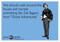 We should walk around the house and narrate everything like Zak Bagans from 'Ghost Adventures'. A Funny, Hilarious, Funny Stuff, Awesome Stuff, Funny Shit, Ghost Adventures Funny, Zak Bagans, Fun Activities To Do, Ghost Hunting