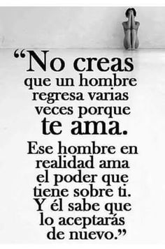 """""""Don't think that a man keeps coming back because he loves you. That man in reality loves the power that he has over you. And he knows that you'll keep accepting him. The Words, More Than Words, Spanish Inspirational Quotes, Spanish Quotes, Best Quotes, Love Quotes, Funny Quotes, Ex Amor, Quotes En Espanol"""