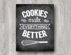 Cookies make everything better!  Printable chalkboard typography kitchen art quote available on Etsy.