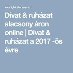 Divat & ruházat alacsony áron online | Divat & ruházat a 2017 -ös évre