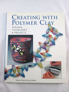 Creating with Polymer Clay Designs Techniques and Projects Book