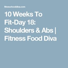 10 Weeks To Fit-Day 18: Shoulders & Abs | Fitness Food Diva