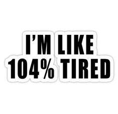 """""""I'm Like Tired"""" Stickers by Abigail Anderson Snapchat Stickers, Meme Stickers, Tumblr Stickers, Phone Stickers, Cool Stickers, Macbook Stickers, Printable Stickers, Black And White Stickers, Red Bubble Stickers"""