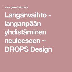 Langanvaihto - langanpään yhdistäminen neuleeseen ~ DROPS Design
