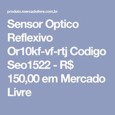 Sensor Optico Reflexivo Or10kf-vf-rtj Codigo Seo1522 - R$ 150,00 em Mercado Livre