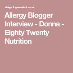 Allergy Blogger Interview - Donna - Eighty Twenty Nutrition