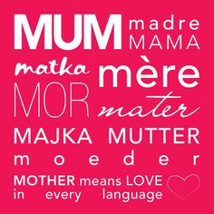 Mother means love in every language.