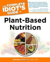 The Complete Idiot's Guide to Plant-Based Nutrition  By Julieanna Hever M.S. R.D. C.P.T.