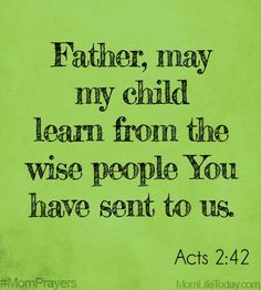 Acts Father, may my child learn from the wise people You have sent to us. Prayer For Our Children, Prayer For My Son, Prayer For Parents, Prayer Scriptures, Bible Verses, Mom Prayers, Power Of Prayer, Christian Parenting, Daily Prayer