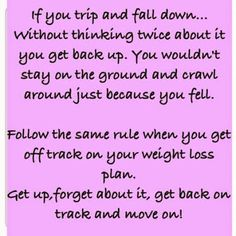 Weight Watcher Girl: Something to think about... getting back on track... and DON'T look back!
